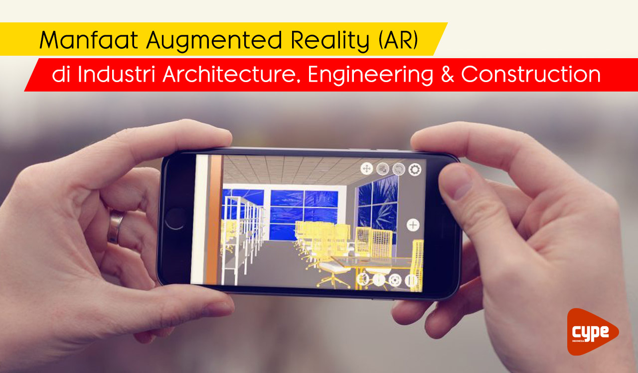 Manfaat Augmented Reality (AR) di industri AEC - Architecture, Engineering and Construction - cype indonesia